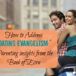 "How to Address ""Dating Evangelism"" (Ezra)"