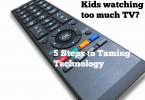 Kids Watching Too Much TV? Tips on how to tame technology.