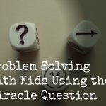 Problem Solving with Kids Using the Miracle Question