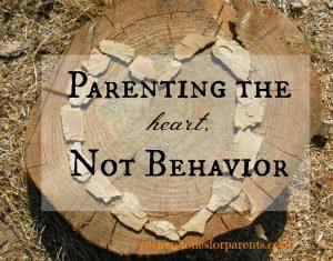Parenting the heart, not behavior